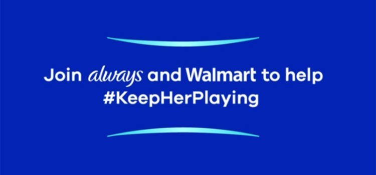 Always and Walmart team up to 'Keep Her Playing'
